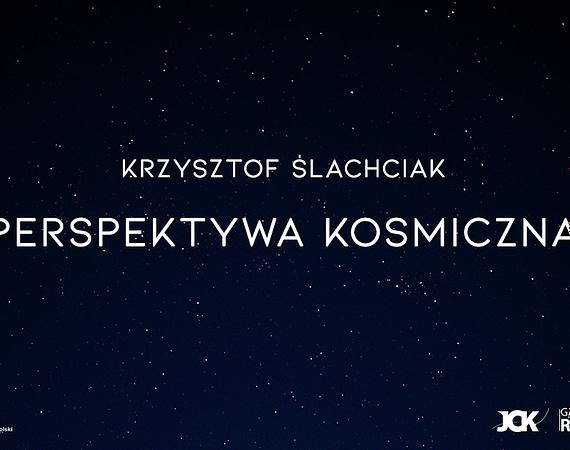 Perspektywa kosmiczna - wernisaż 18.09.2020 godz. 19:00